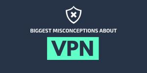 the-biggest-misconceptions-about-vpn-vpn-myths-debunked